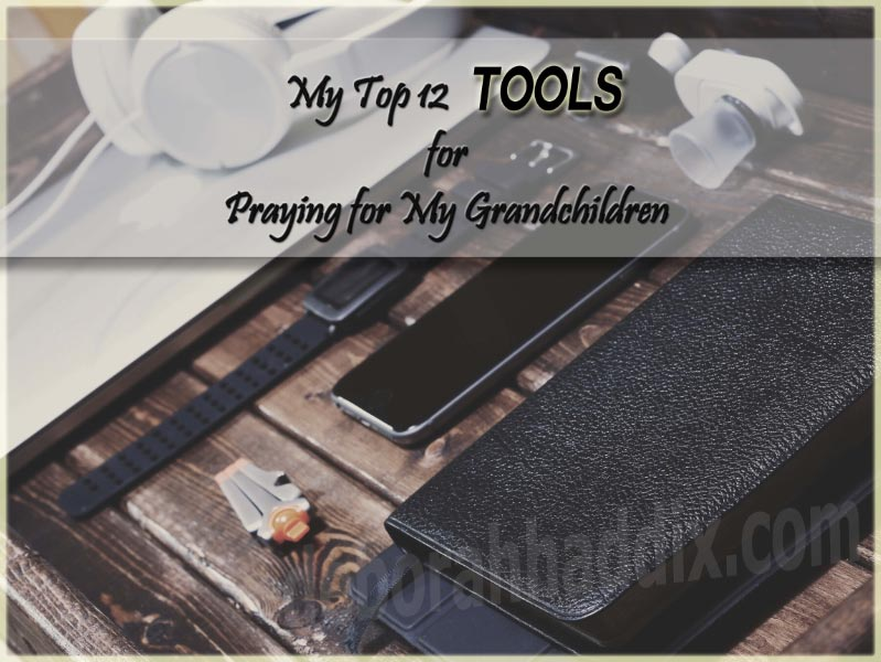 My Top 12 Tools for Praying for My Grandchildren