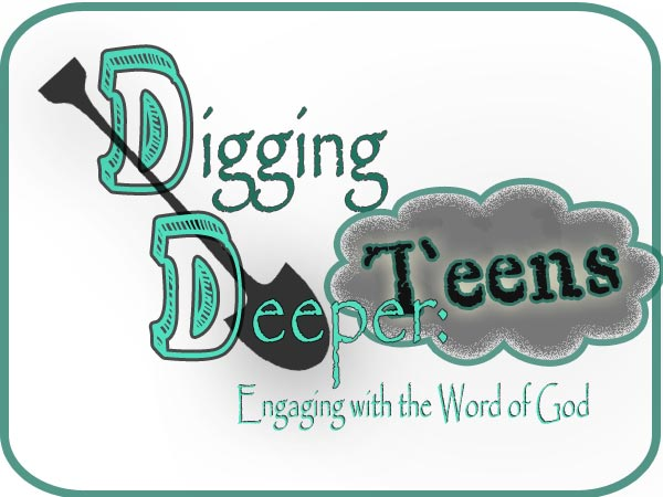 Digging Deeper Into the Scripture – with Teens!