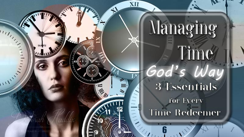 Time Management God's Way:  3 Essentials for Every Time Redeemer