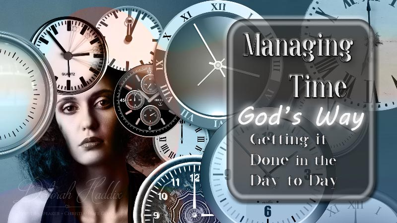 Time Management God's Way:  Getting It Done in the Day to Day