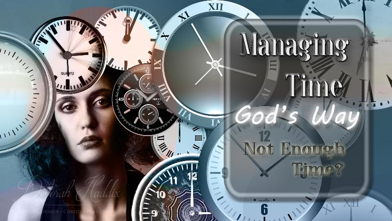 Time Management God's Way:  Not Enough Time?