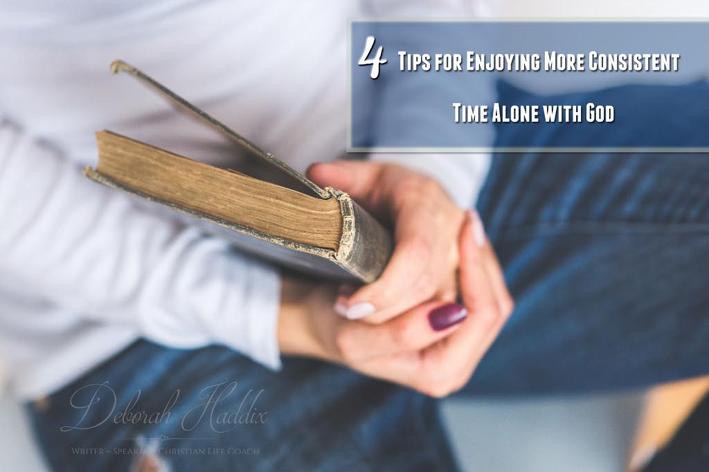 4 Tips for Enjoying More Consistent Time Alone with God