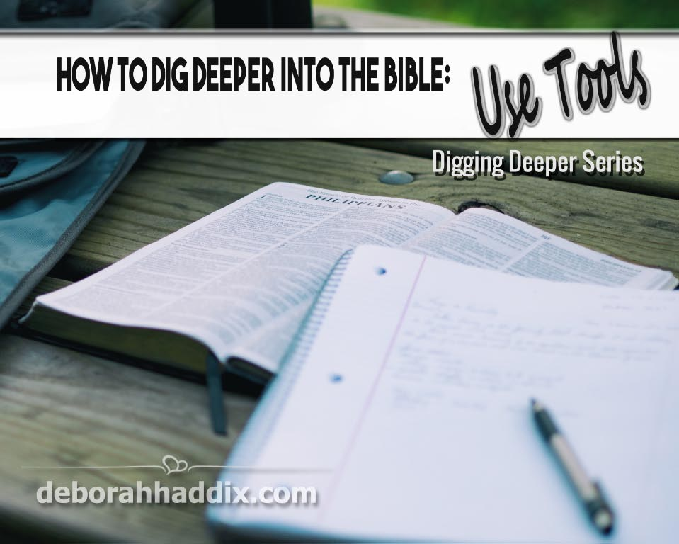 How to Dig Deeper into the Bible:  Use Tools