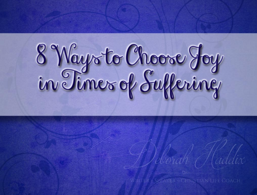 8 Ways to Choose Joy in Times of Suffering