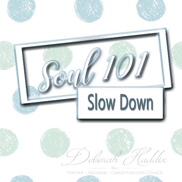 Soul 101: Slow Down