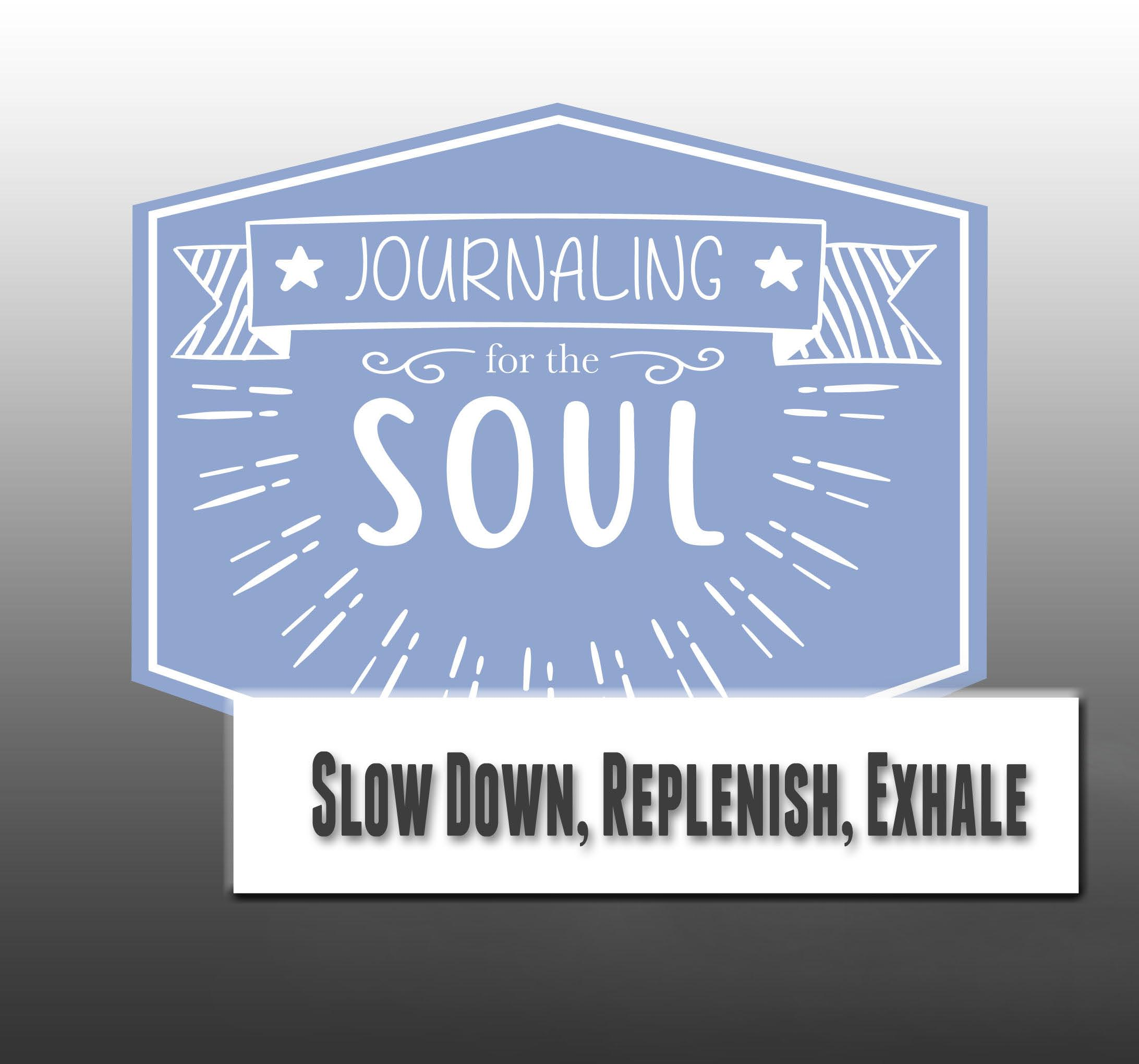 Journal for the Soul: Slow Down, Replenish, Exhale