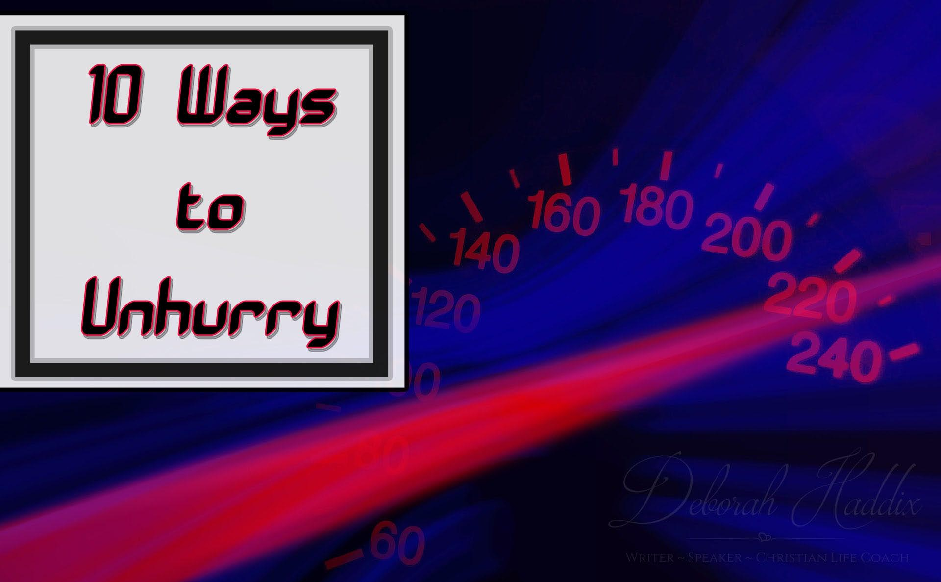 10 Ways to Unhurry