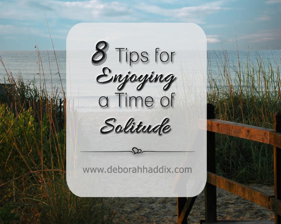 8 Tips for Enjoying a Time of Solitude